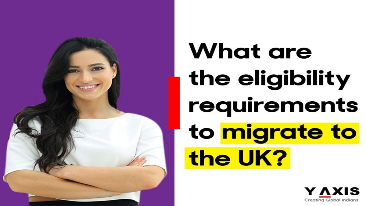 What are the eligibility requirements to migrate to the UK?